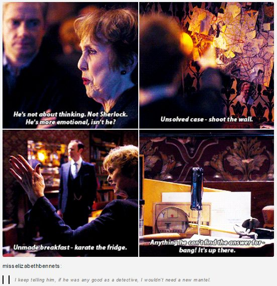 Mrs. Hudson knows him better than anyone.