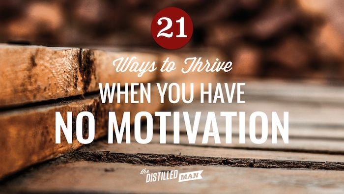 21 Ways to Thrive When You Have No Motivation to Do Anything (via @distilledman)