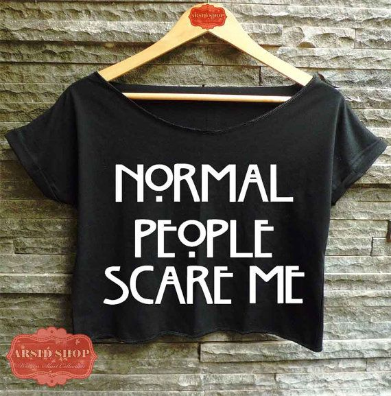 https://www.etsy.com/listing/182279592/normal-people-scare-me-shirt-american
