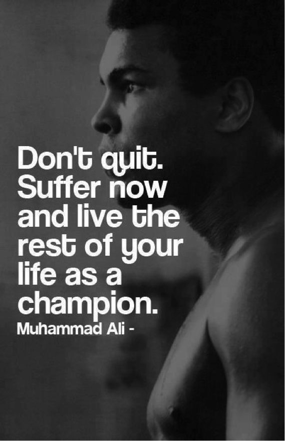 """Motivational quote: """"Don't quit, suffer now and live the res of your life as a champion"""" - Muhammad Ali"""