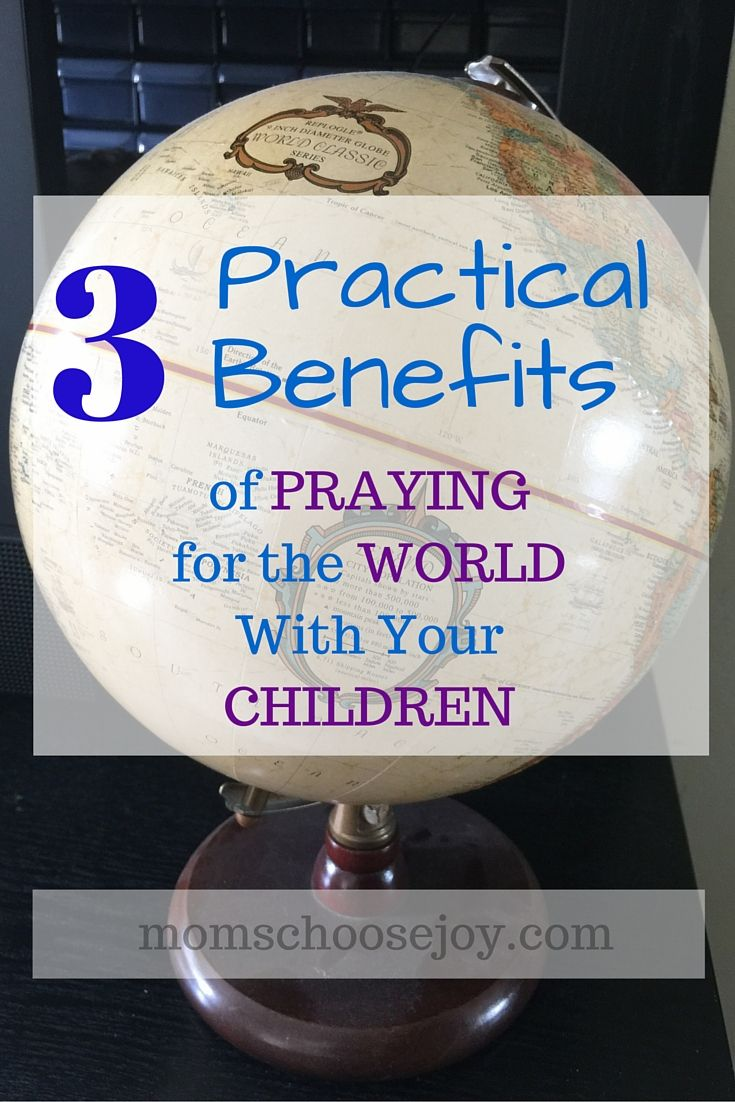 Do your pray for the world with your children? Learn 3 practical benefits of teaching your CHILDREN to PRAY for the WORLD.