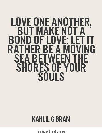 Khalil Gibran Quotes love ~ Top Ten Quotes