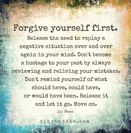 Forgive yourself first. Don't become a hostage to your past by always reviewing and reliving your mistakes. Release it and let it go. Move on.