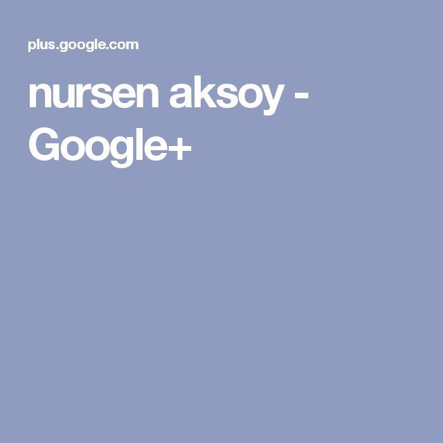 nursen aksoy - Google+