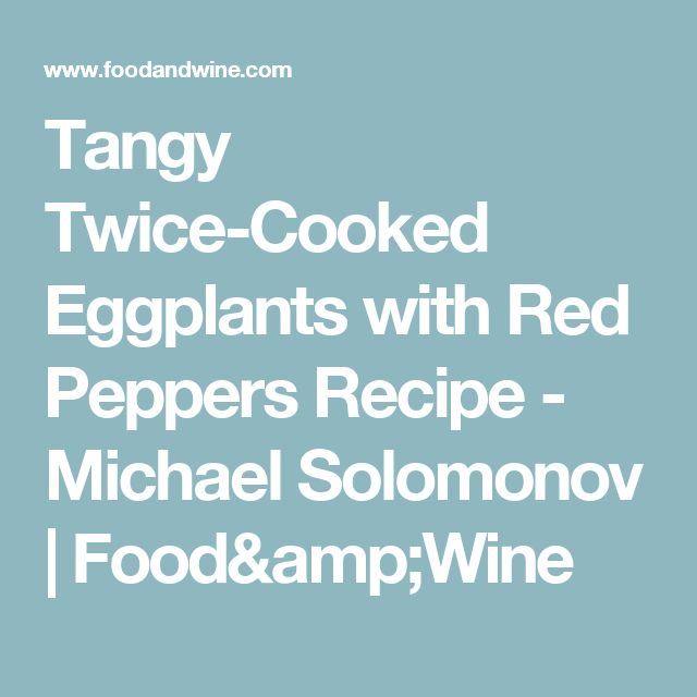 Tangy Twice-Cooked Eggplants with Red Peppers Recipe -       Michael Solomonov     Food&Wine