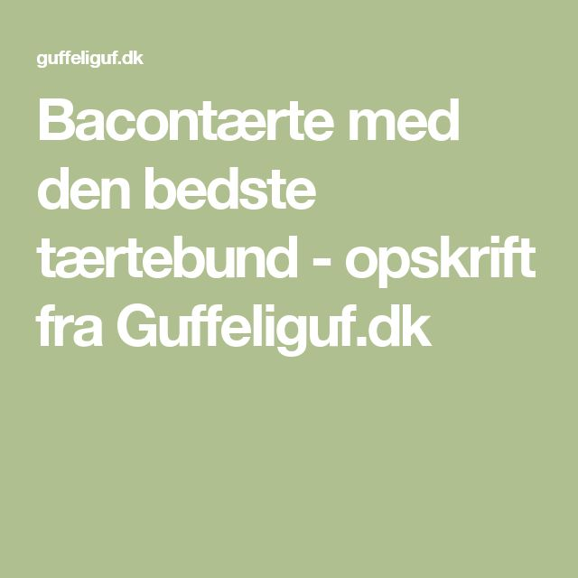 Bacontærte med den bedste tærtebund - opskrift fra Guffeliguf.dk