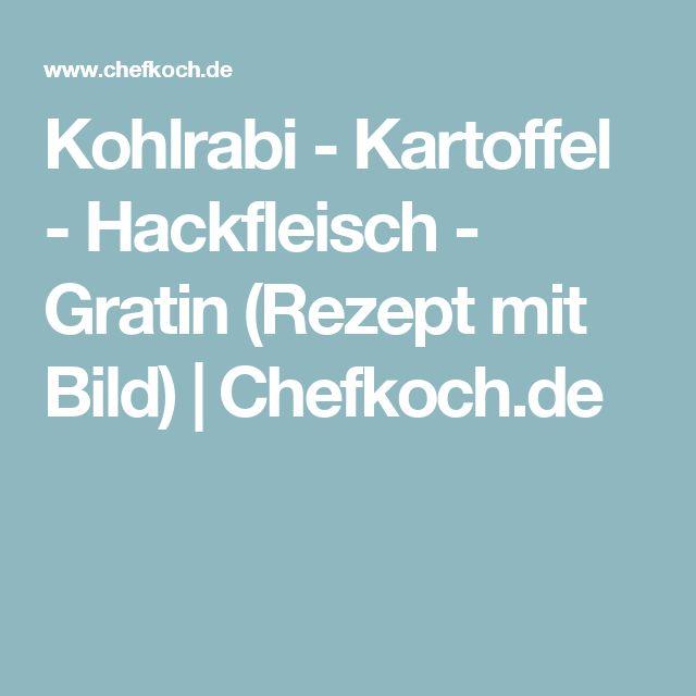 Kohlrabi - Kartoffel - Hackfleisch - Gratin (Rezept mit Bild)   Chefkoch.de