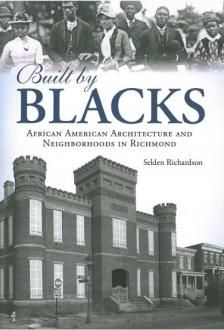 Built by Blacks: African American Architecture and Neighborhoods in Richmond, Virginia    Published by the Alliance to Converse Old Richmond Neighborhoods, this book details the vital role played by African Americans in the design and construction of some of Richmond's unique buildings and neighborhoods.    Available for sale at the Valentine Richmond History Center.