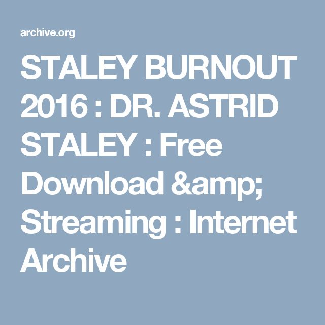 STALEY BURNOUT 2016 : DR. ASTRID STALEY : Free Download & Streaming : Internet Archive