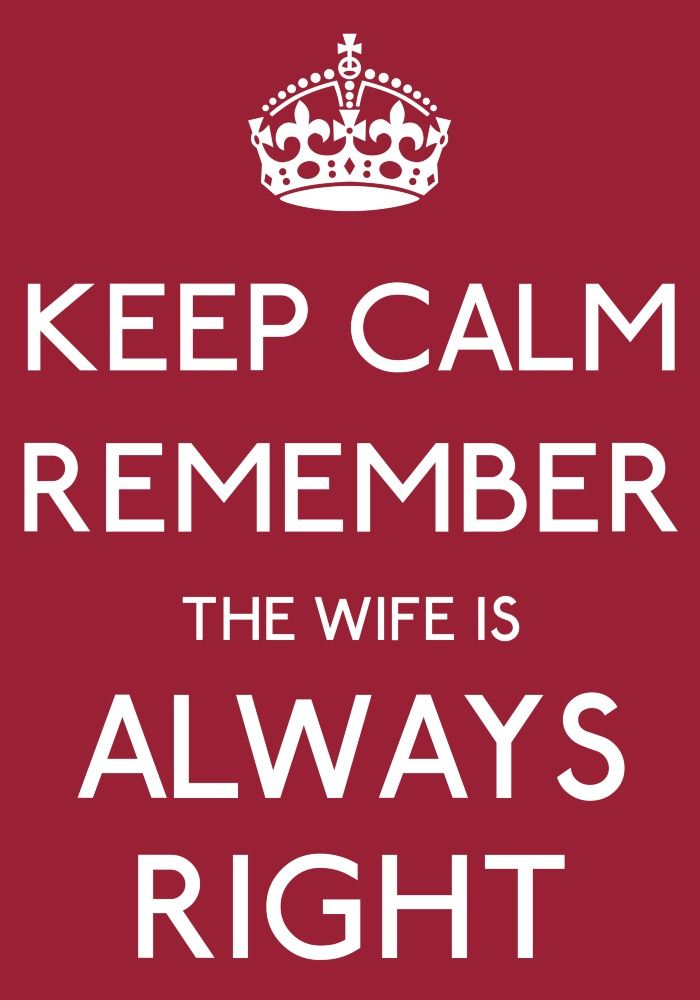 keep calm remember the wife is always right-by arzu