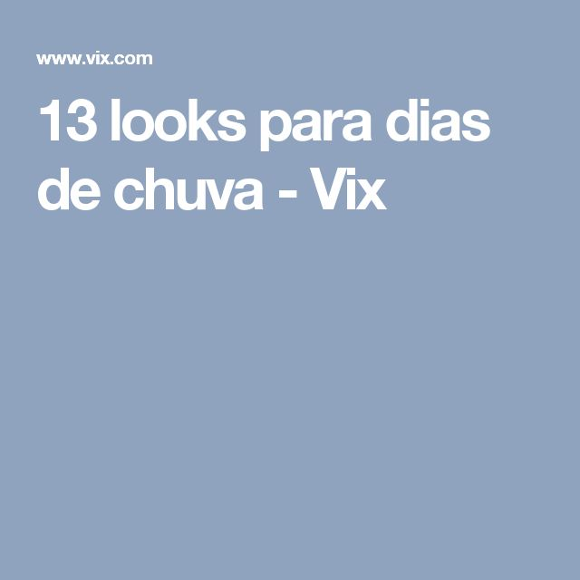 13 looks para dias de chuva - Vix