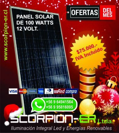 Oferta para el mes de diciembre, Panel Solar de 100 Watts, 12 volt, policristalino y monocristalino en $75.000.- pesos incluido IVA. Promoción hasta agotar stock. En nuestro Web Site encontraras todos nuestros productos: http://www.scorpion-er.cl