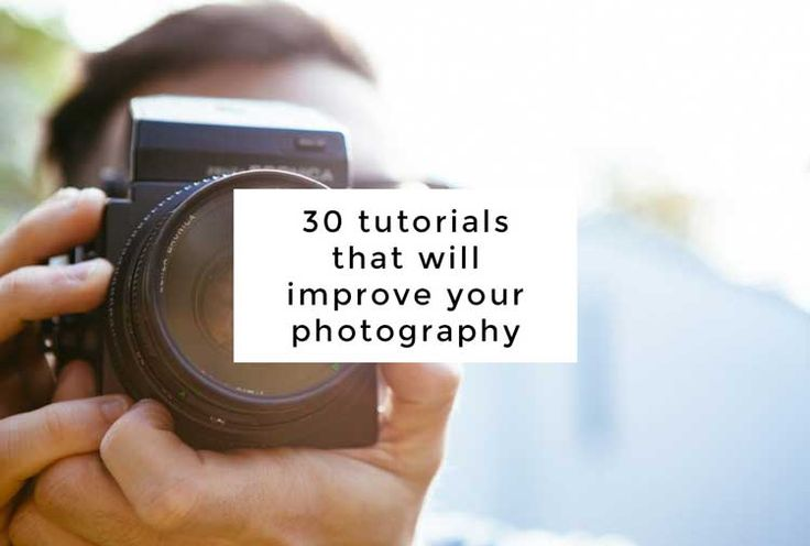 30 tutorials that will make you a better photographer and editor