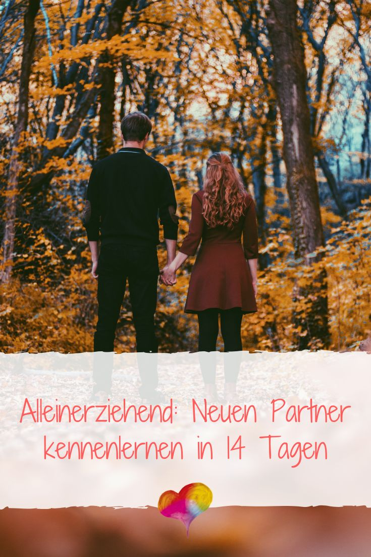 Alleinerziehend Neuen Partner Kennenlernen