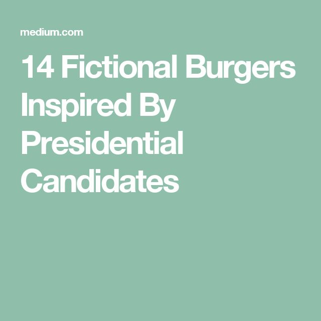 14 Fictional Burgers Inspired By Presidential Candidates