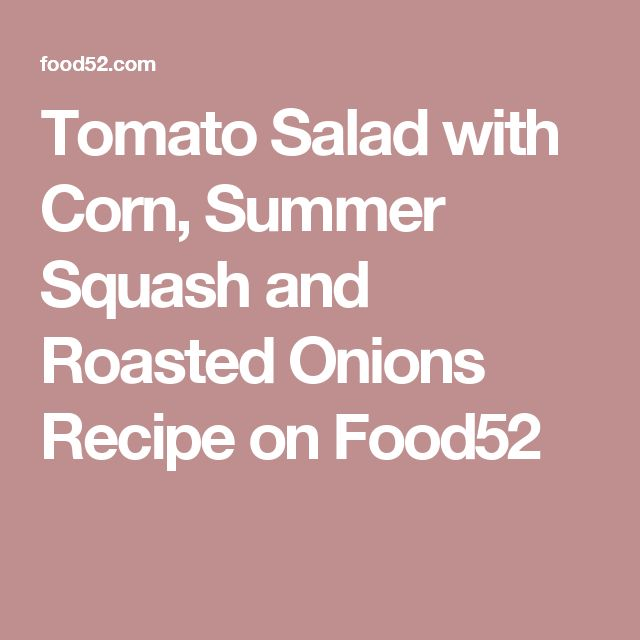 Tomato Salad with Corn, Summer Squash and Roasted Onions Recipe on Food52