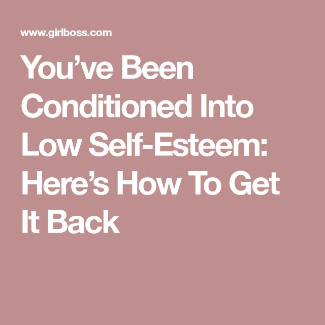 You've Been Conditioned Into Low Self-Esteem: Here's How To Get It Back
