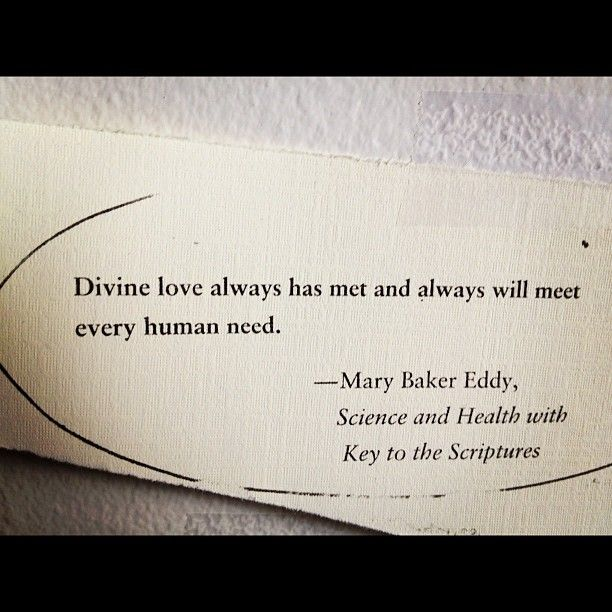 """Divine Love always has met and always will meet every human need."" ~ Mary Baker Eddy"