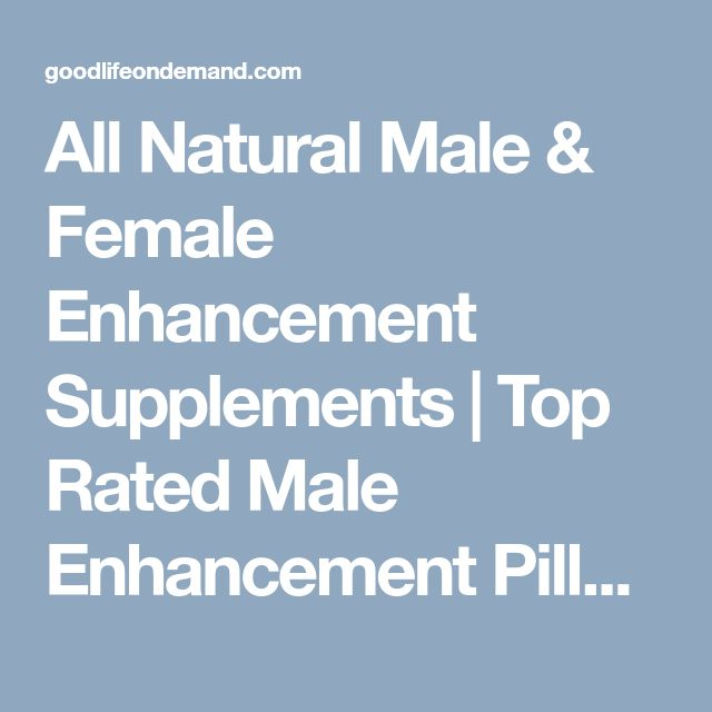 All Natural Male & Female Enhancement Supplements | Top Rated Male Enhancement Pills That Actually Work | Best Libido Booster For Men | Herbal/Natural Cures For Erectile Dysfunction (Ed)