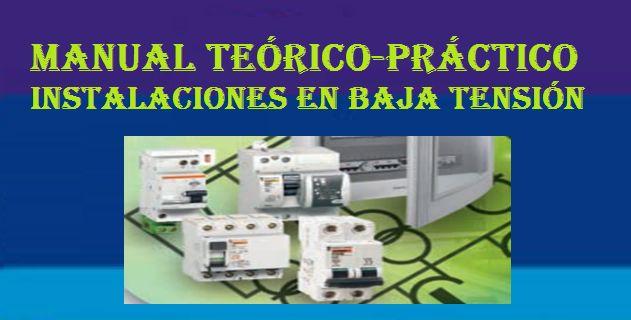 Manual teórico-práctico: Instalaciones en Baja Tensión – Domésticas e industriales en pdf