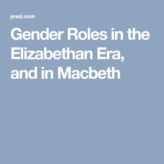 elizabethan gender roles The male roles outside of the home and in the public sector changed the roles of men in the culture of shakespeare's time which allowed audiences to help understand and accept the changing gender roles of the time.