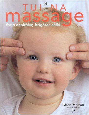 Tui Na Massage for a Healthier, Brighter Child by Maria Mercati