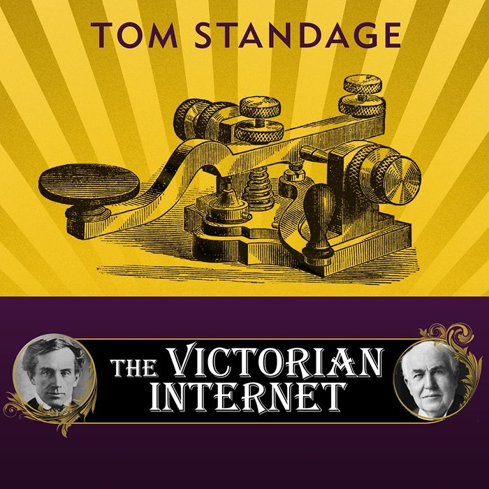 2015 The Victorian Internet The Remarkable Story Of The Telegraph And The Nineteenth Century S On Line Pioneers Audiobook By Tom Standage Tantor Audio Audio Books Kobo Victorian