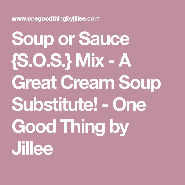 Soup or Sauce {S.O.S.} Mix - A Great Cream Soup Substitute! - One Good Thing by Jillee