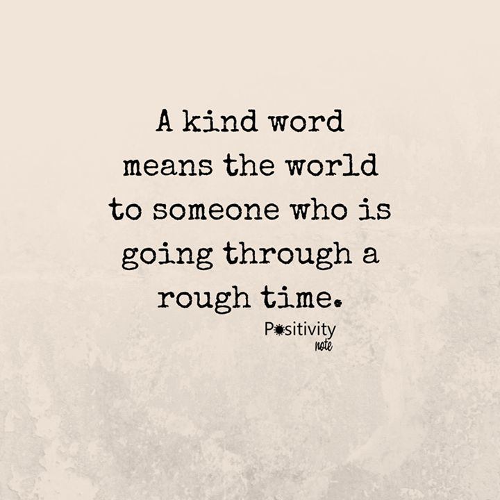 A kind word means the world to someone who is going through a rough time. #positivitynote #positivity #inspiration