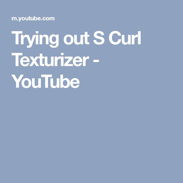 Trying out S Curl Texturizer - YouTube