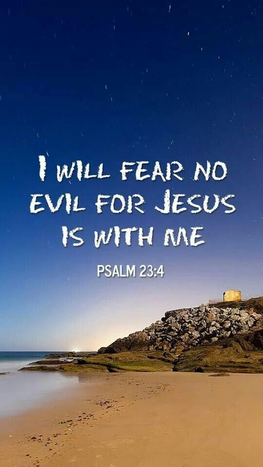 Fear no evil, Jesus walks with you!