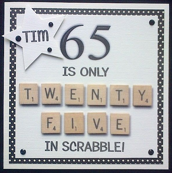 Order code 011511 Scrabble tile card for a 65 year old man's birthday. It can also be adapted for a lady in any colour to suit. Rather classy for a humourous card I think :)