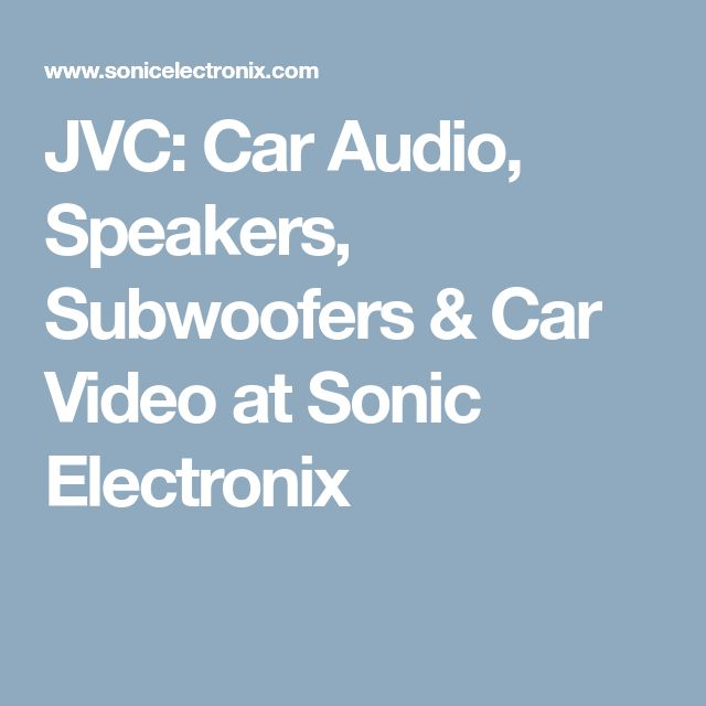 JVC: Car Audio, Speakers, Subwoofers & Car Video at Sonic Electronix