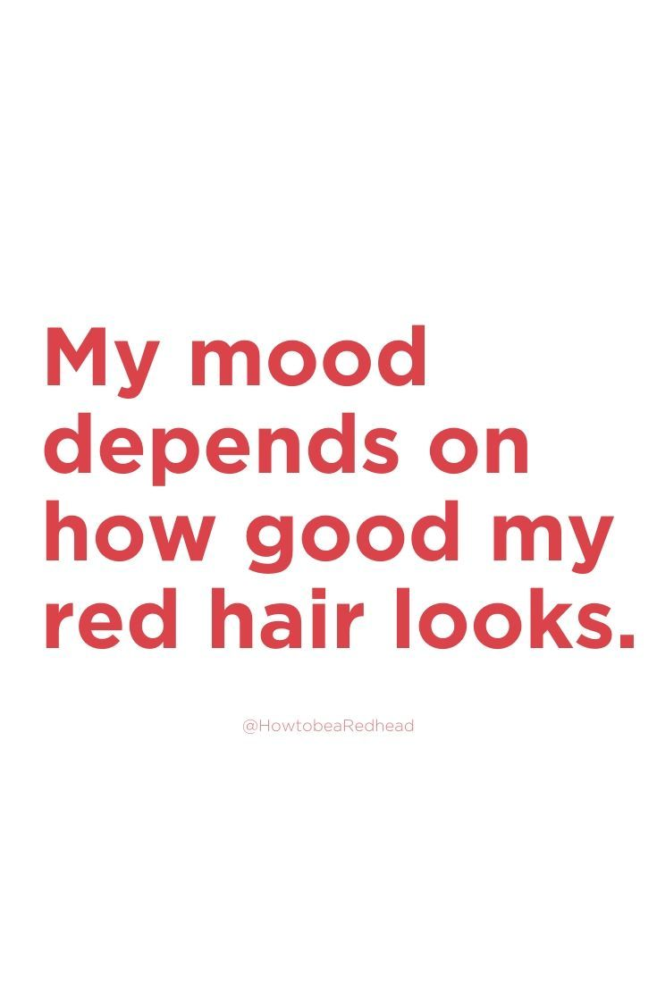 My Mood Depends On How Good My Red Hair Looks In 2020 Red Hair Quotes Redhead Quotes Seeing Quotes