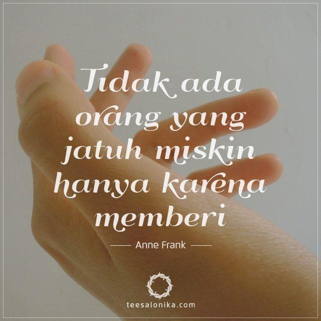 """""""Tidak Ada Orang yang Jatuh Miskin Karena Memberi"""" — Anne Frank. #Kasih itu #berbagi."""