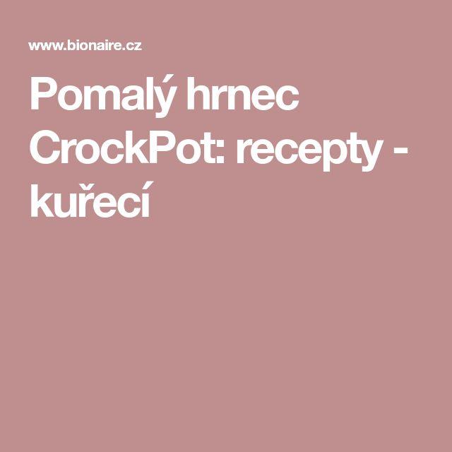Pomalý hrnec CrockPot: recepty - kuřecí