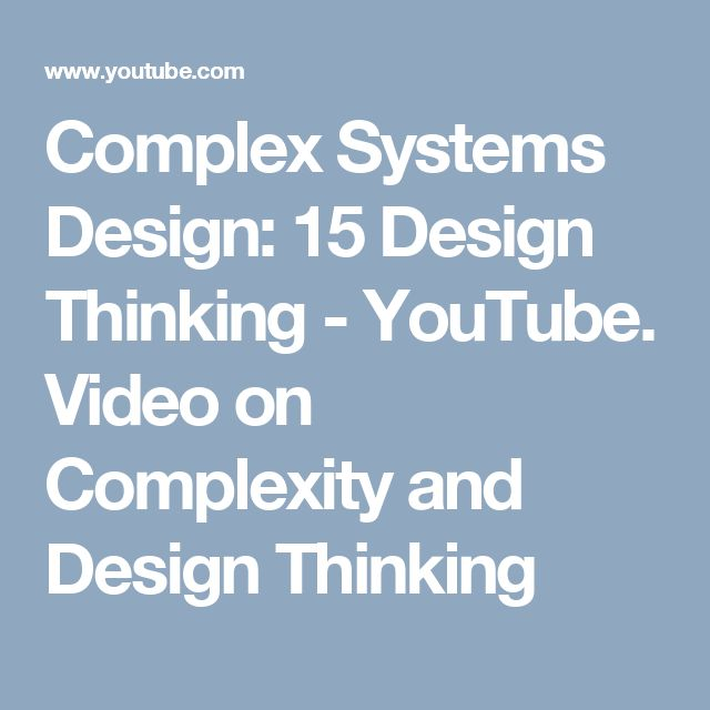 Complex Systems Design: 15 Design Thinking - YouTube. Video on Complexity and Design Thinking