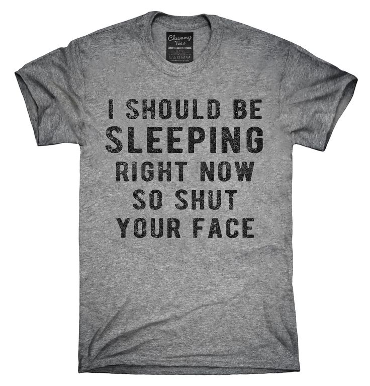 I Should Be Sleeping Right Now So Shut Your Face Shirt, Hoodies, Tanktops