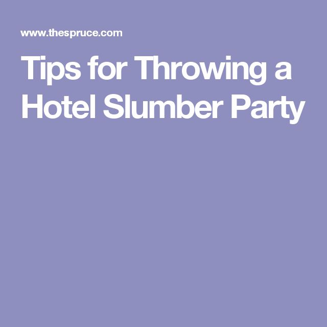 Tips for Throwing a Hotel Slumber Party