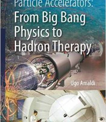 Particle Accelerators: From Big Bang Physics To Hadron Therapy PDF