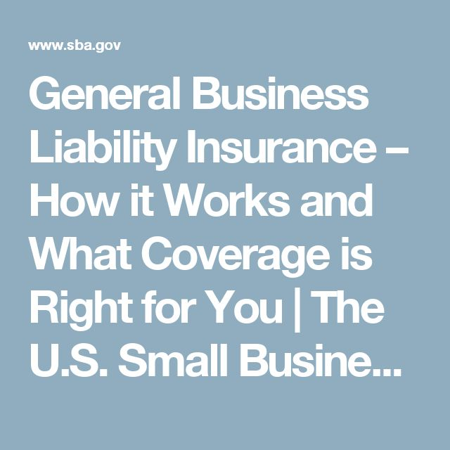 General Business Liability Insurance – How it Works and What Coverage is Right for You | The U.S. Small Business Administration | SBA.gov