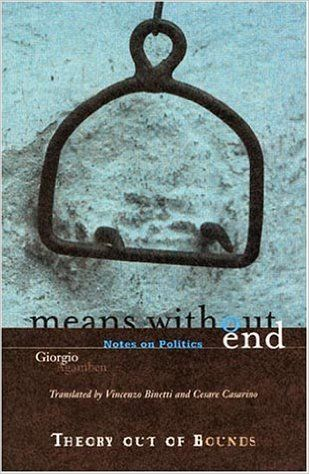 Means without end :notes on politics / Giorgio Agamben ; translated by Vincenzo Binetti and Cesare Casarino. -- Minneapolis : University of Minnesota Press, cop. 2000 en http://absysnet.bbtk.ull.es/cgi-bin/abnetopac?TITN=536274