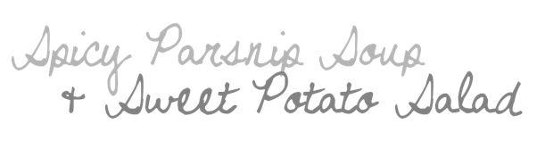 Spicy Parsnip Soup & Sweet Potato Salad