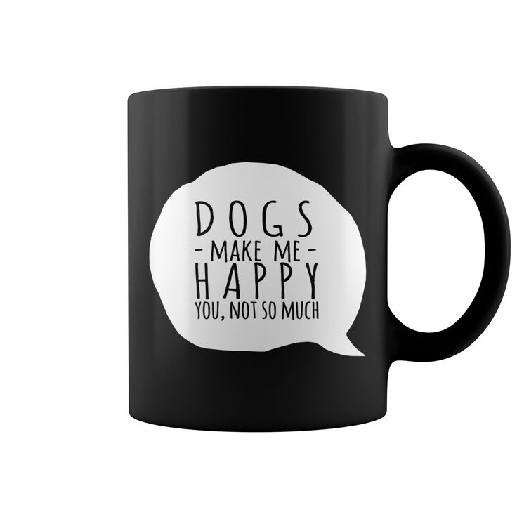 DOGS MAKE ME HAPPY YOU NOT SO MUCH BLACK DOG COFFEE MUG #cutedogs #funnydogs #lovelydogs #doglovers #dogs #dog #puppies #puppy #giftsfordoglovers #dogloversgifts #gifts #dogmugs #mugs #dogcoffeemugs #coffeemugs