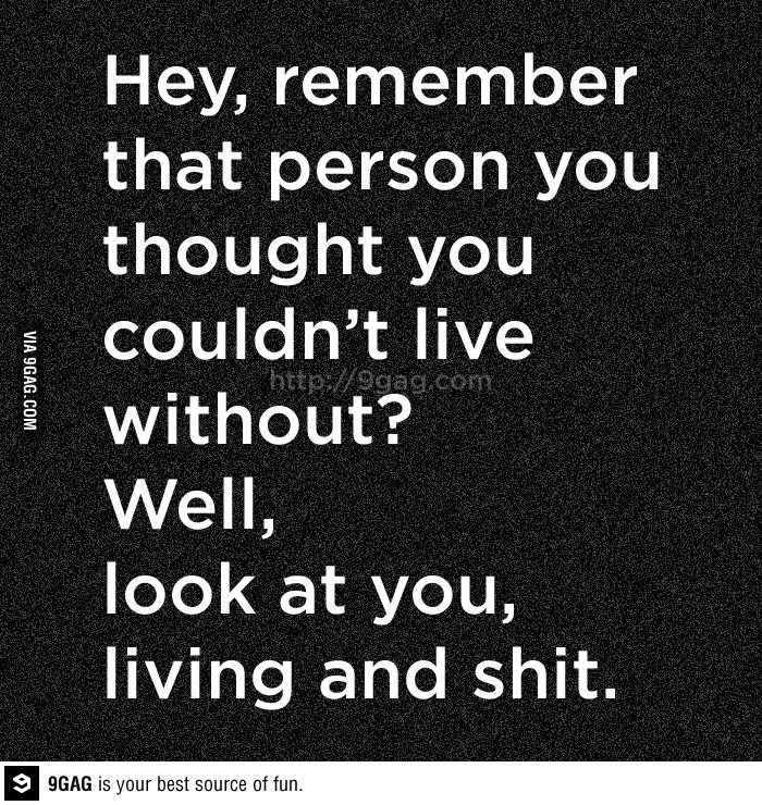 SO STOP BITCHING AND ENJOY YOURSELF!!!! You obviously survived!!!!!!! Move ON!!!! Wanna slap some people with this quote.