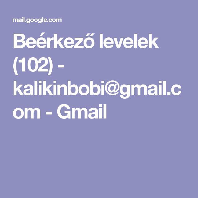 Beérkező levelek (102) - kalikinbobi@gmail.com - Gmail