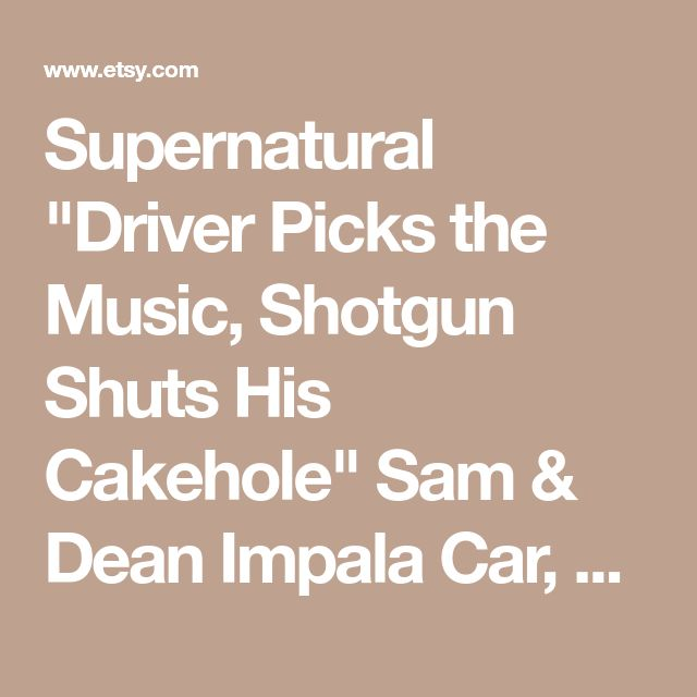 "Supernatural ""Driver Picks the Music, Shotgun Shuts His Cakehole"" Sam & Dean Impala Car, Laptop, or Decor Decal"