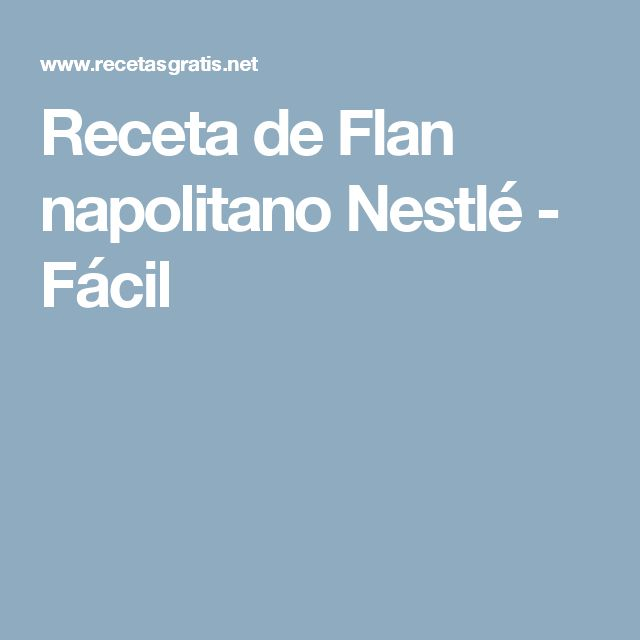 Receta de Flan napolitano Nestlé - Fácil