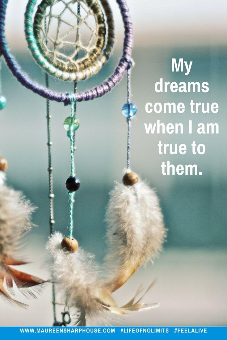 My dreams come true when I am true to them...