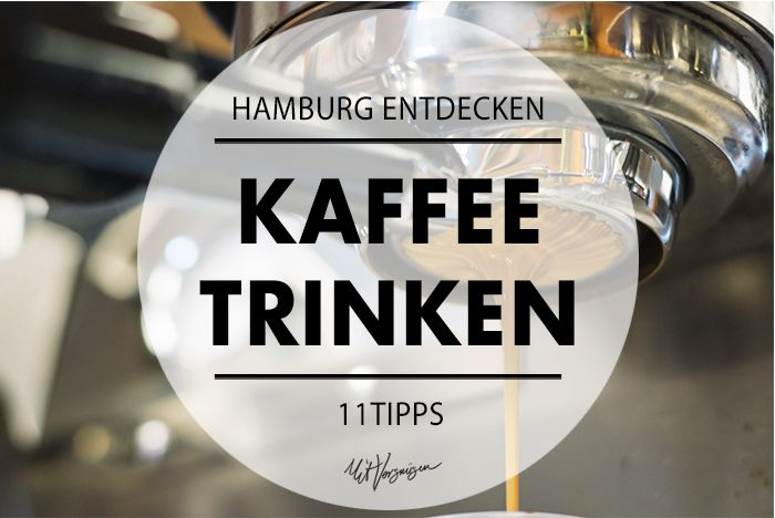 Wir haben 11 wunderbare Cafés und Röstereien in Hamburg für euch besucht!